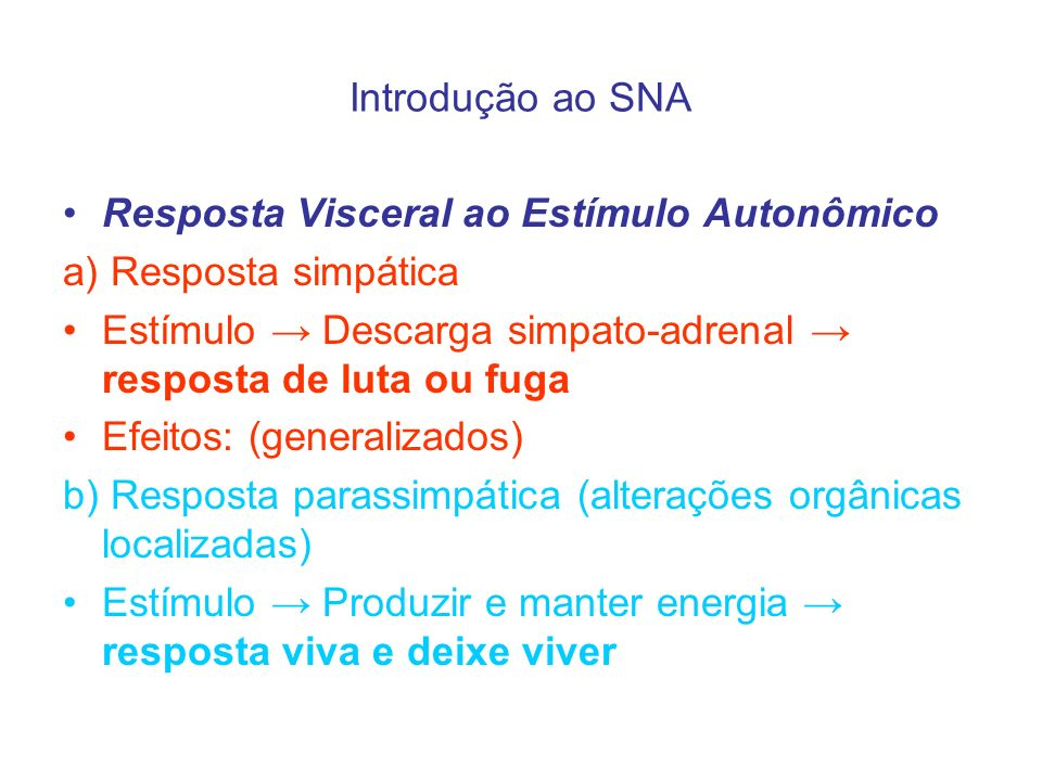 Introdução ao SNA Resposta Visceral ao Estímulo Autonômico. a) Resposta simpática. Estímulo → Descarga simpato-adrenal → resposta de luta ou fuga.