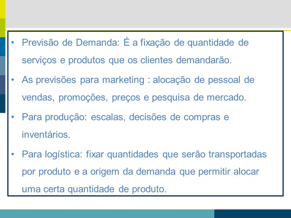 Previsão de Demanda: É a fixação de quantidade de serviços e produtos que os clientes demandarão.