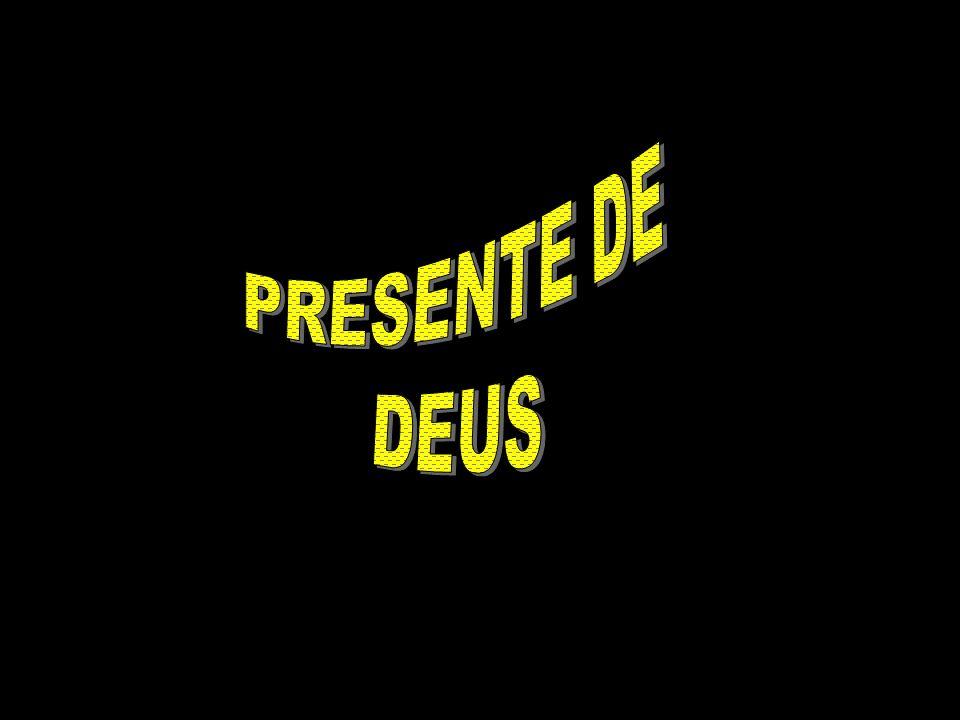 PRESENTE DE DEUS