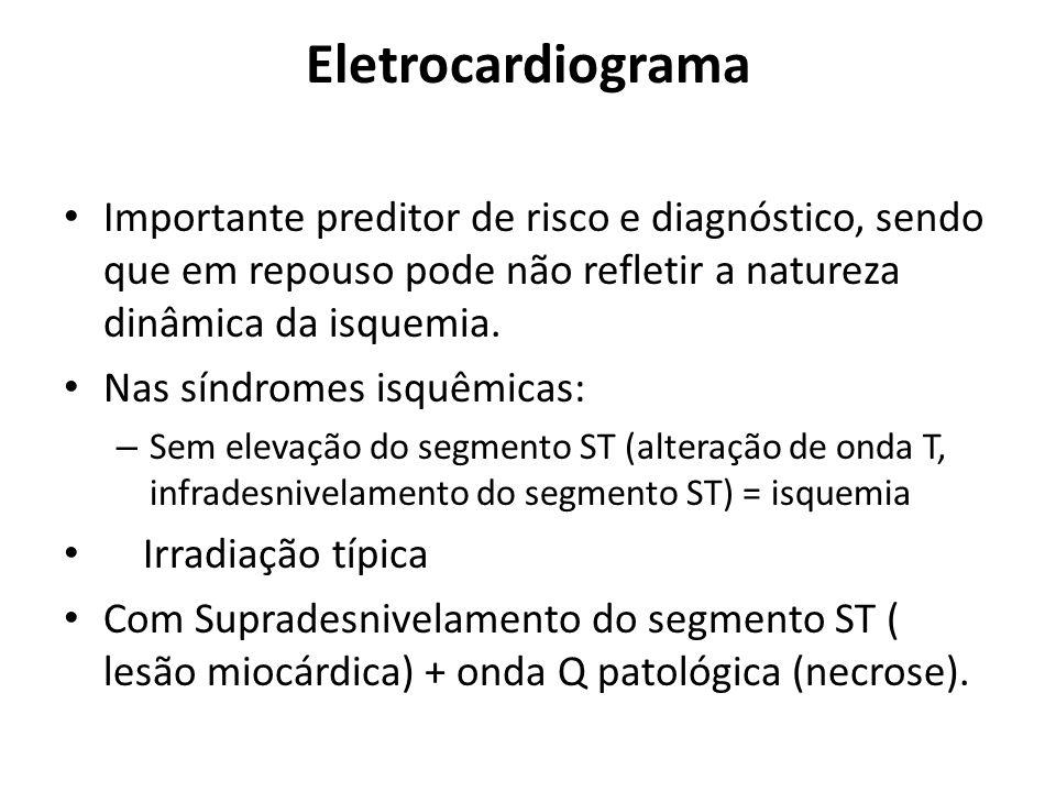 Eletrocardiograma Importante preditor de risco e diagnóstico, sendo que em repouso pode não refletir a natureza dinâmica da isquemia.