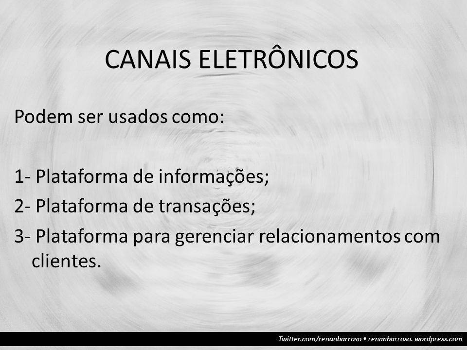 CANAIS ELETRÔNICOS Podem ser usados como: