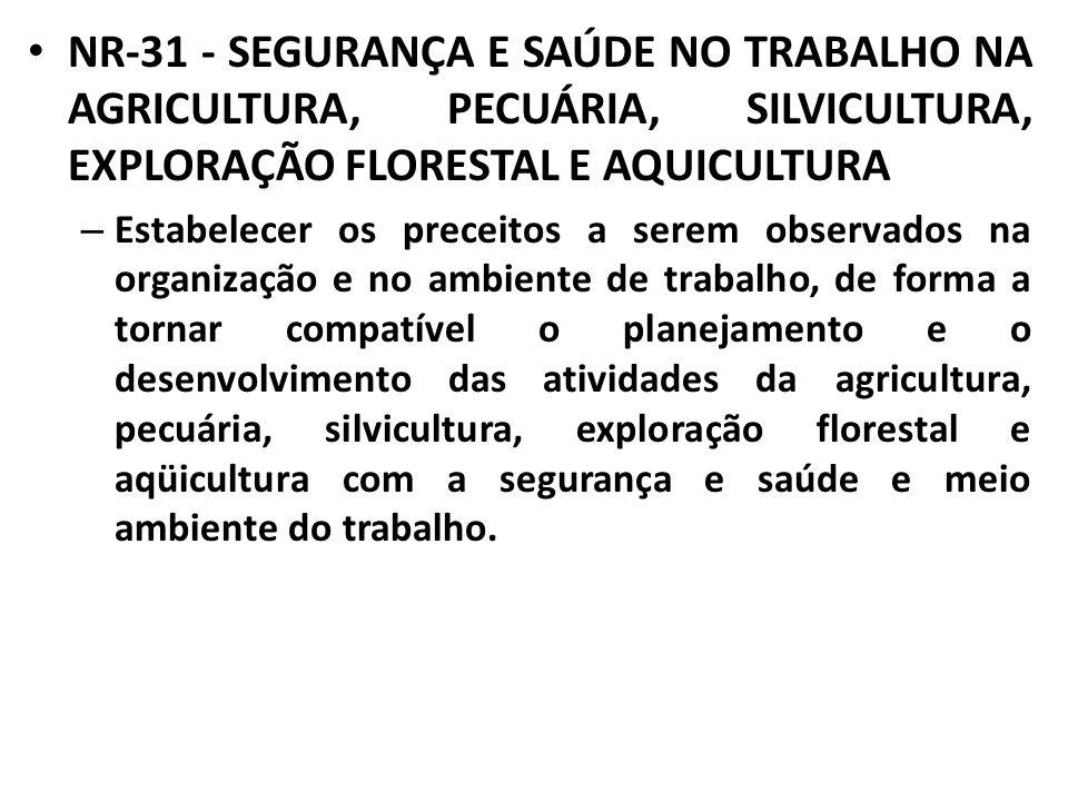 NR-31 - SEGURANÇA E SAÚDE NO TRABALHO NA AGRICULTURA, PECUÁRIA, SILVICULTURA, EXPLORAÇÃO FLORESTAL E AQUICULTURA