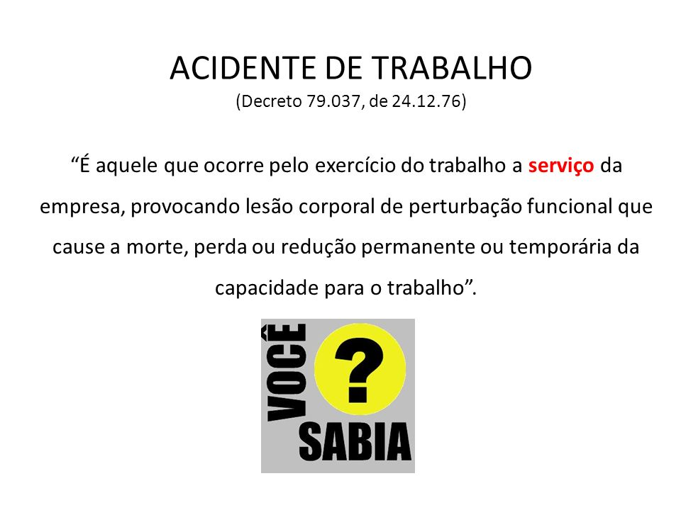 ACIDENTE DE TRABALHO (Decreto 79.037, de 24.12.76)