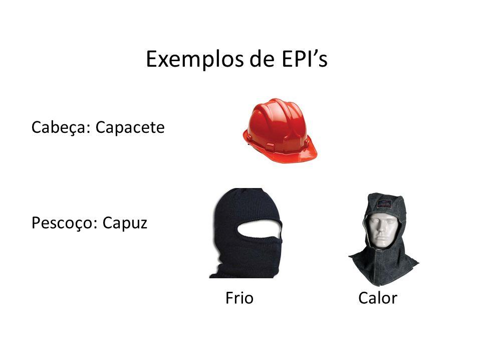 Exemplos de EPI's Cabeça: Capacete Pescoço: Capuz Frio Calor 34