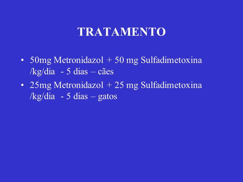 TRATAMENTO 50mg Metronidazol + 50 mg Sulfadimetoxina /kg/dia - 5 dias – cães.