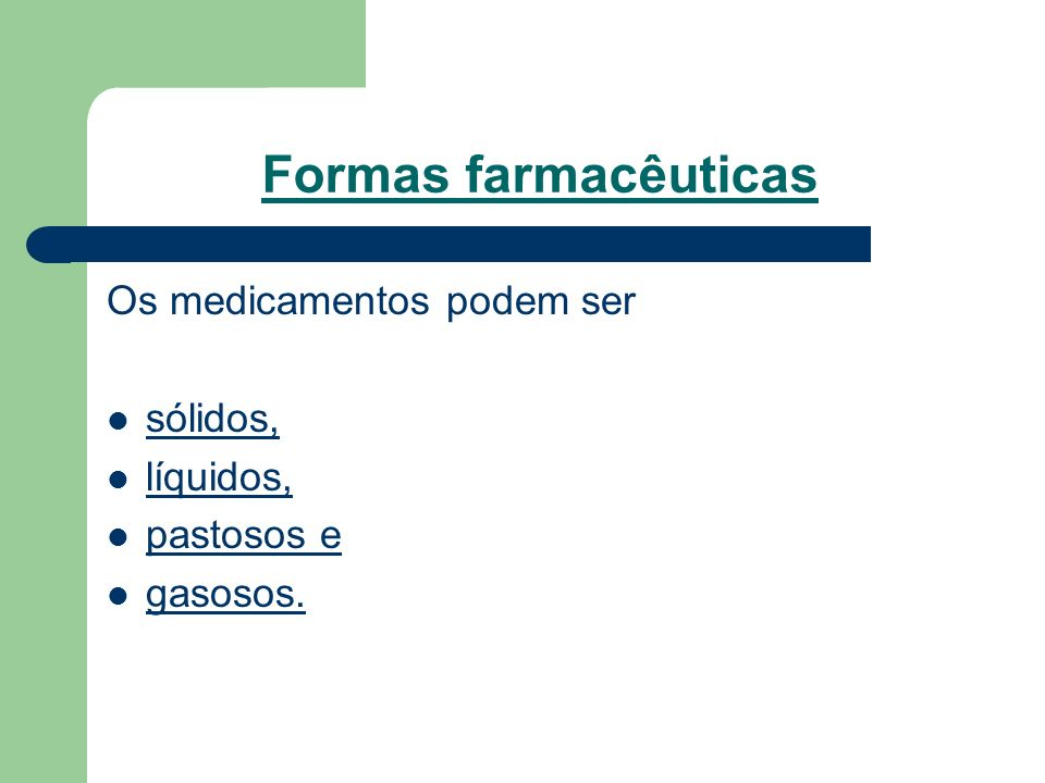 Formas farmacêuticas Os medicamentos podem ser sólidos, líquidos,
