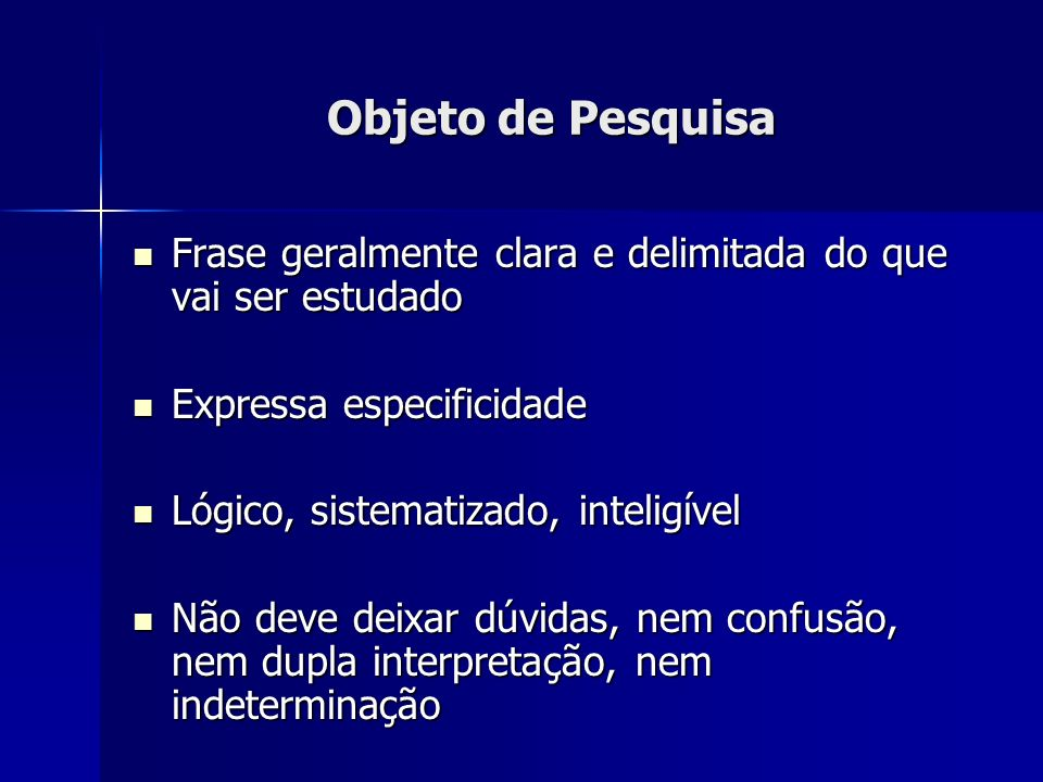 Objeto de Pesquisa Frase geralmente clara e delimitada do que vai ser estudado. Expressa especificidade.