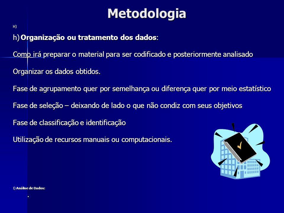 Metodologia h) Organização ou tratamento dos dados: