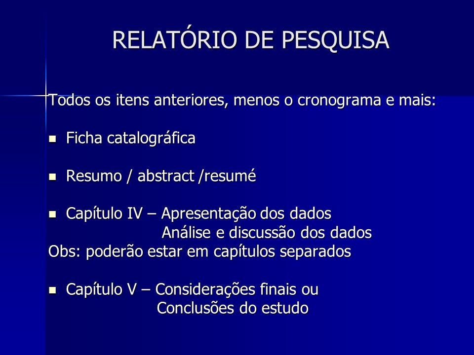 RELATÓRIO DE PESQUISATodos os itens anteriores, menos o cronograma e mais: Ficha catalográfica. Resumo / abstract /resumé.