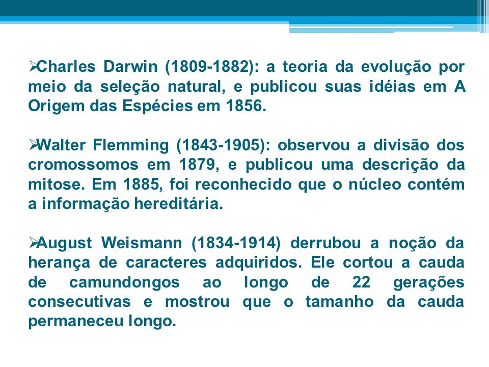 Charles Darwin (1809-1882): a teoria da evolução por meio da seleção natural, e publicou suas idéias em A Origem das Espécies em 1856.