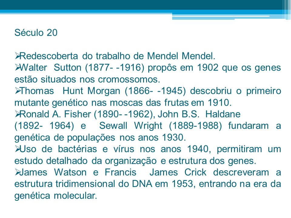 Século 20Redescoberta do trabalho de Mendel Mendel. Walter Sutton (1877- -1916) propôs em 1902 que os genes estão situados nos cromossomos.