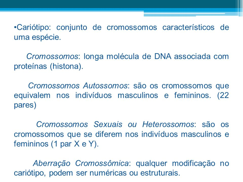 Cariótipo: conjunto de cromossomos característicos de uma espécie.