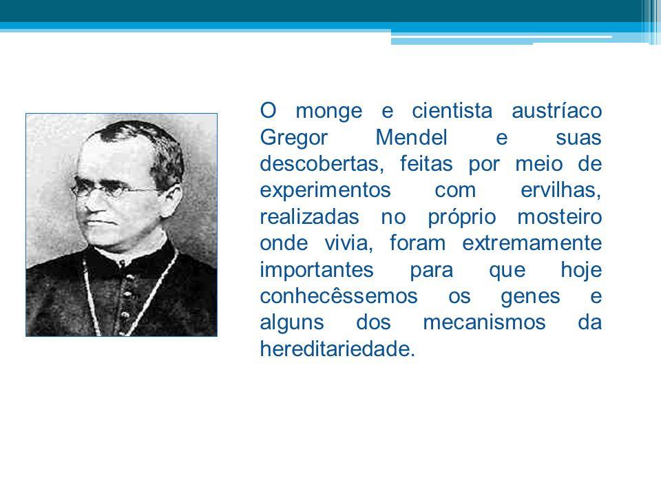 O monge e cientista austríaco Gregor Mendel e suas descobertas, feitas por meio de experimentos com ervilhas, realizadas no próprio mosteiro onde vivia, foram extremamente importantes para que hoje conhecêssemos os genes e alguns dos mecanismos da hereditariedade.