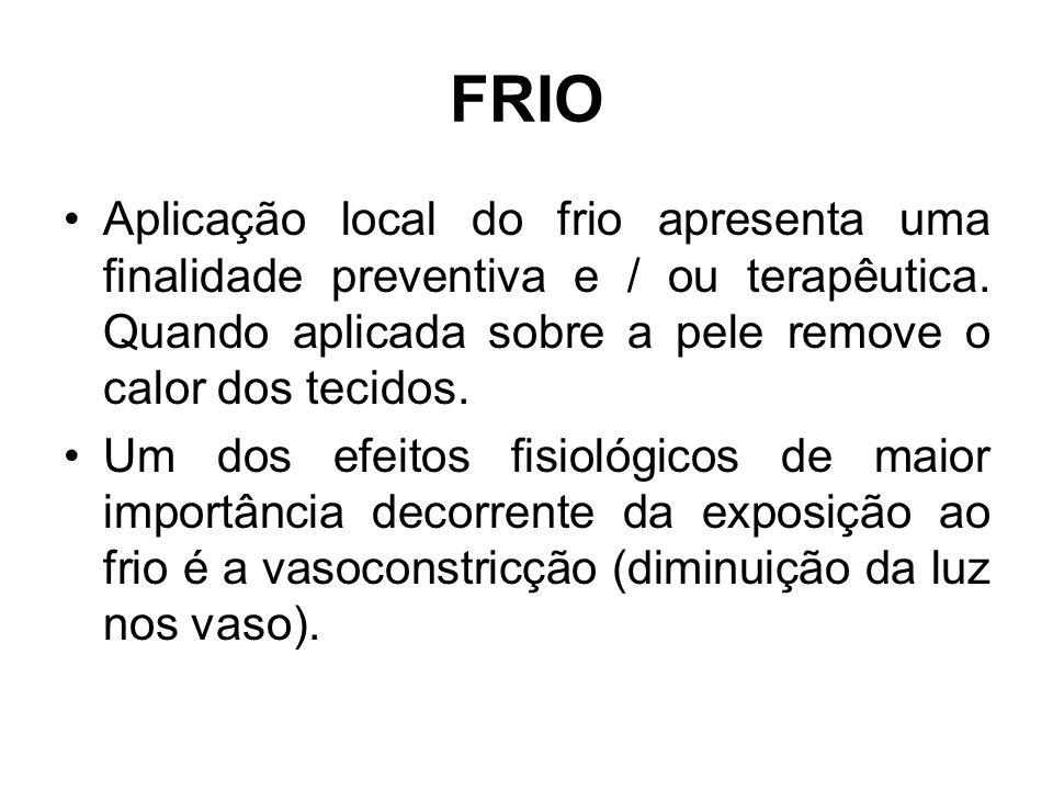 FRIO Aplicação local do frio apresenta uma finalidade preventiva e / ou terapêutica. Quando aplicada sobre a pele remove o calor dos tecidos.
