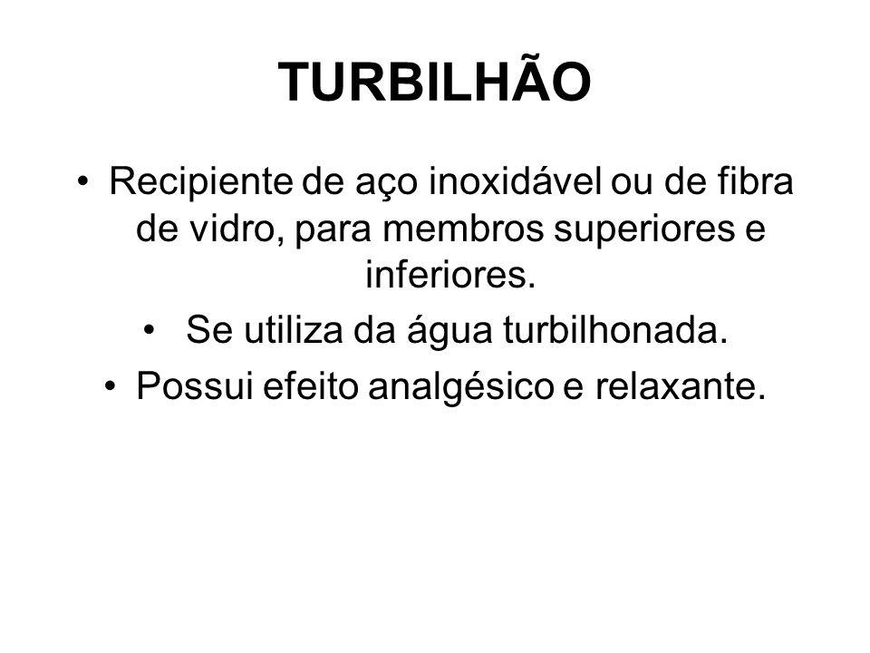 TURBILHÃO Recipiente de aço inoxidável ou de fibra de vidro, para membros superiores e inferiores. Se utiliza da água turbilhonada.