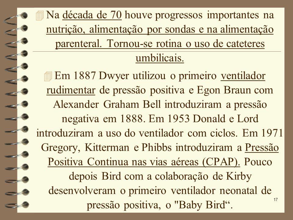 Na década de 70 houve progressos importantes na nutrição, alimentação por sondas e na alimentação parenteral. Tornou-se rotina o uso de cateteres umbilicais.