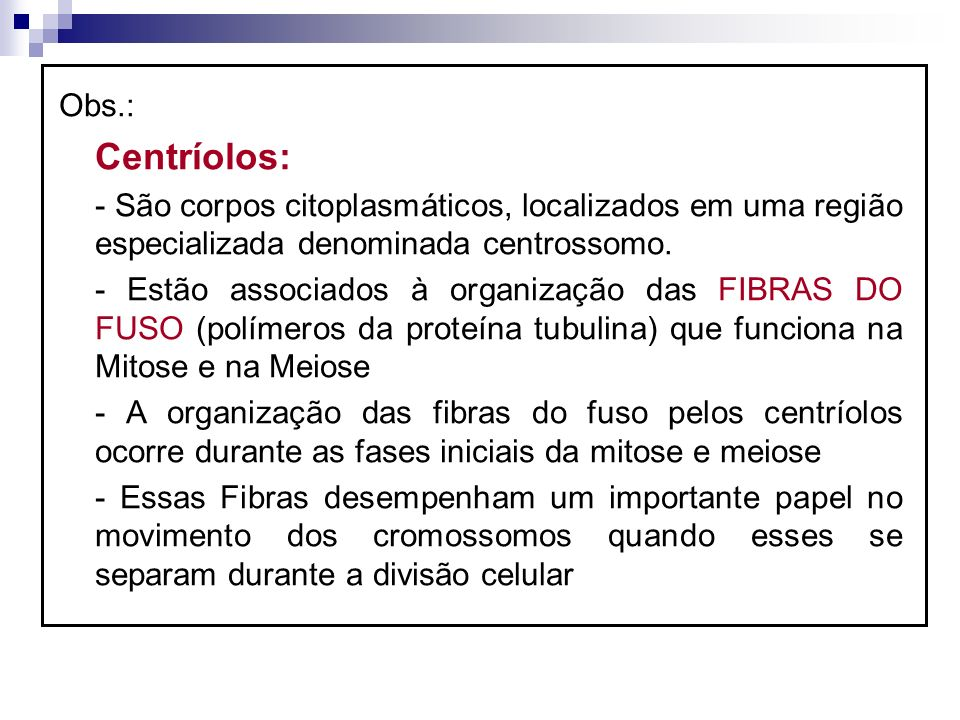 Obs.: Centríolos: - São corpos citoplasmáticos, localizados em uma região especializada denominada centrossomo.