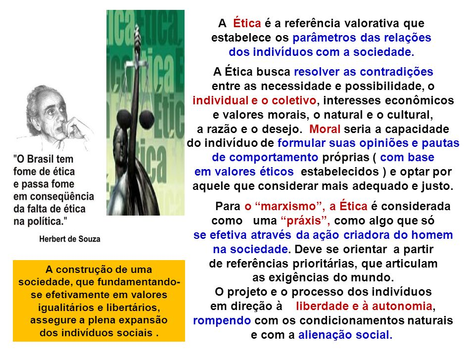 A Ética é a referência valorativa que estabelece os parâmetros das relações dos indivíduos com a sociedade.
