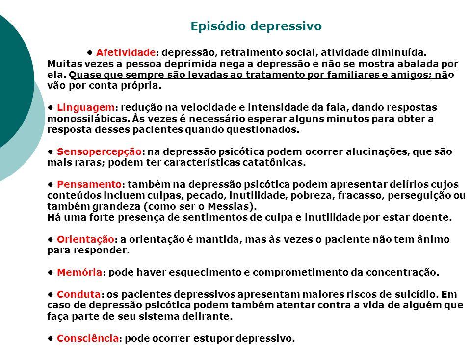 • Afetividade: depressão, retraimento social, atividade diminuída.