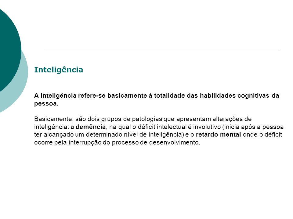 Inteligência A inteligência refere-se basicamente à totalidade das habilidades cognitivas da pessoa.