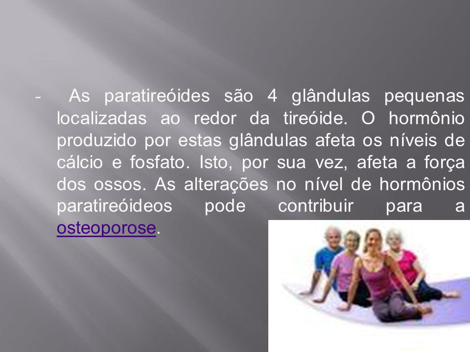 - As paratireóides são 4 glândulas pequenas localizadas ao redor da tireóide.