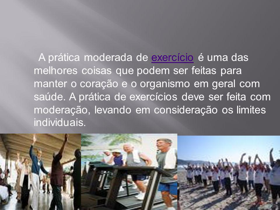 A prática moderada de exercício é uma das melhores coisas que podem ser feitas para manter o coração e o organismo em geral com saúde.