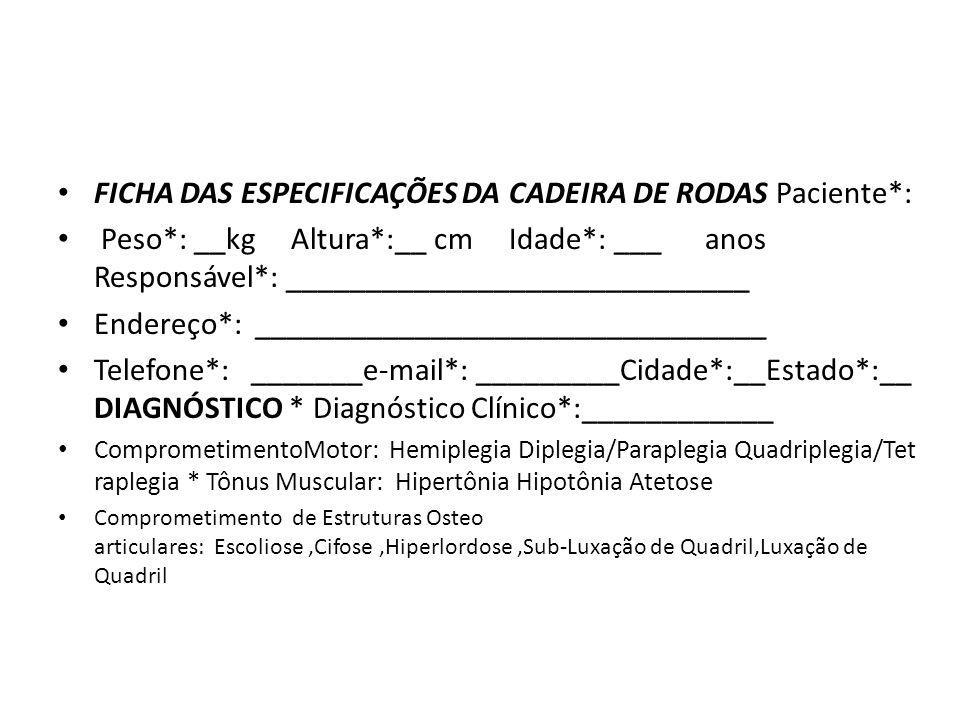 FICHA DAS ESPECIFICAÇÕES DA CADEIRA DE RODAS Paciente*: