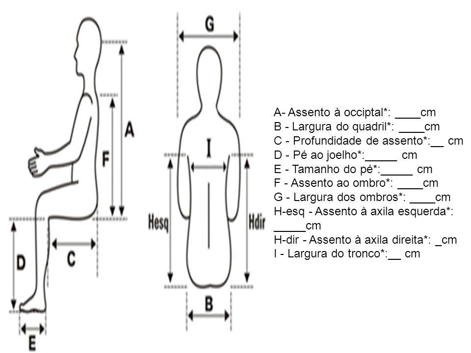 A- Assento à occiptal. : ____cm B - Largura do quadril