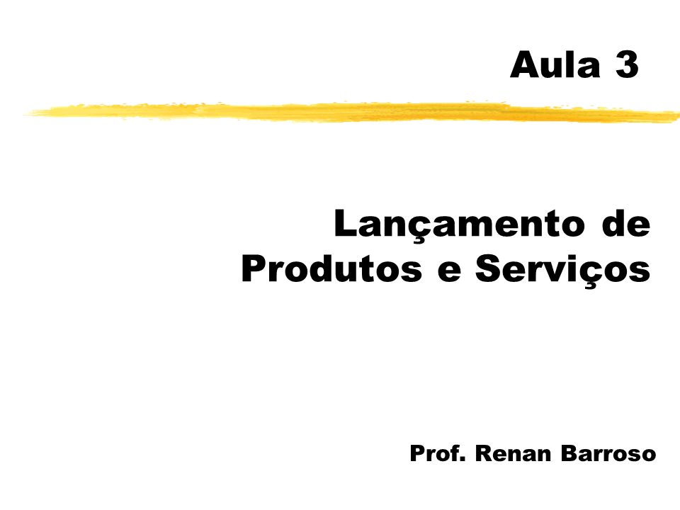 Aula 3 Lançamento de Produtos e Serviços Prof. Renan Barroso