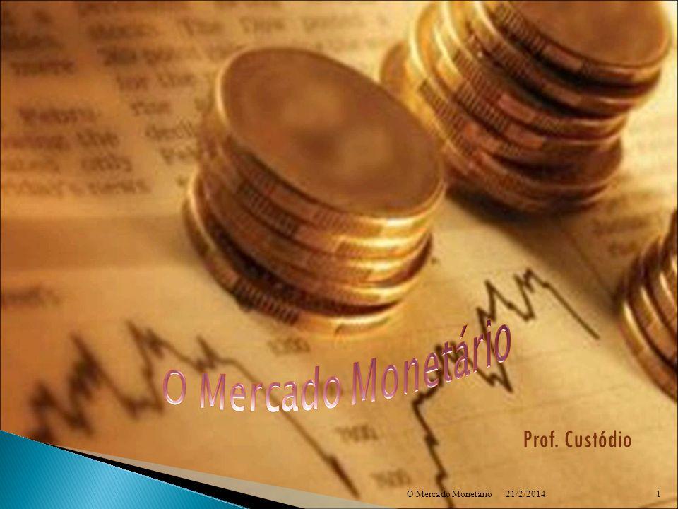 O Mercado Monetário Prof. Custódio O Mercado Monetário 25/03/2017