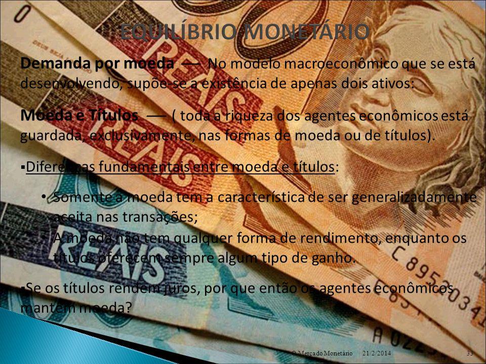 EQUILÍBRIO MONETÁRIO Demanda por moeda  No modelo macroeconômico que se está desenvolvendo, supõe-se a existência de apenas dois ativos:
