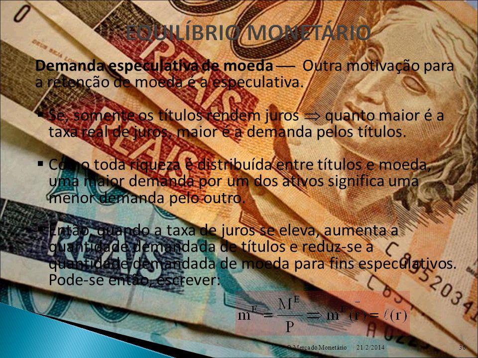 EQUILÍBRIO MONETÁRIO Demanda especulativa de moeda  Outra motivação para a retenção de moeda é a especulativa.