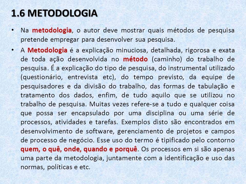 1.6 METODOLOGIA Na metodologia, o autor deve mostrar quais métodos de pesquisa pretende empregar para desenvolver sua pesquisa.