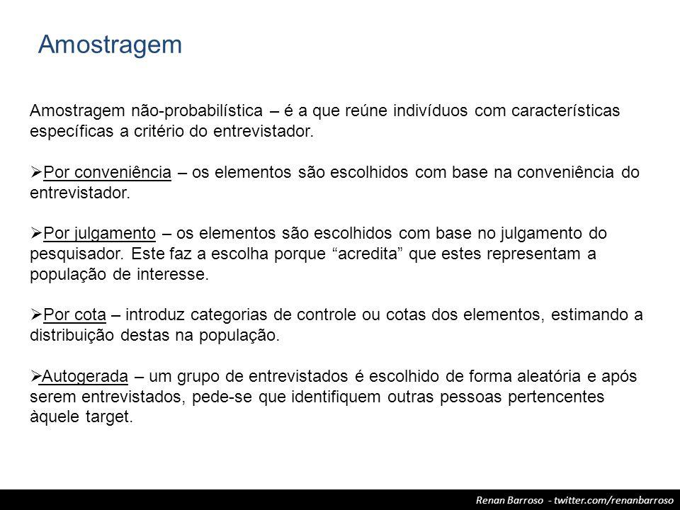 Amostragem Amostragem não-probabilística – é a que reúne indivíduos com características específicas a critério do entrevistador.