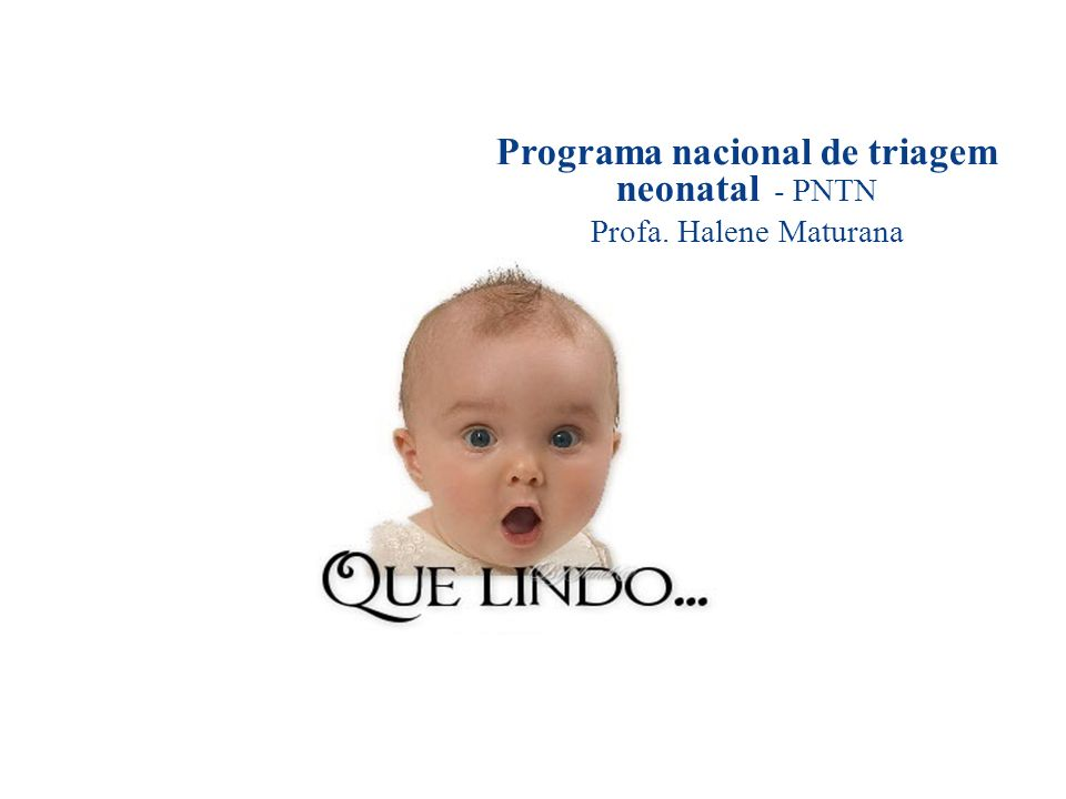 Programa nacional de triagem neonatal - PNTN Profa. Halene Maturana