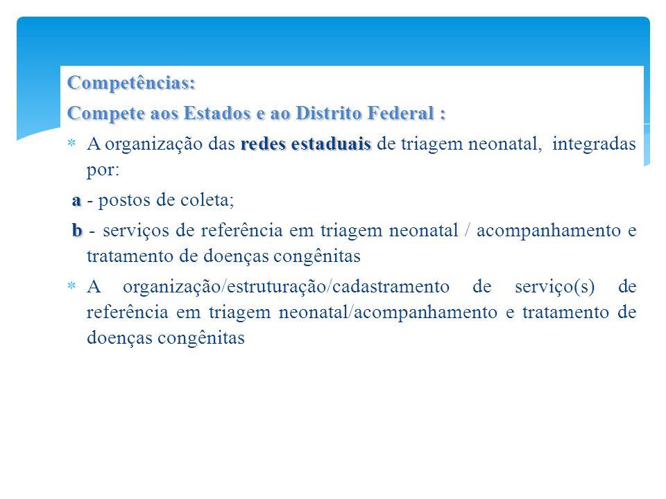 Competências: Compete aos Estados e ao Distrito Federal : A organização das redes estaduais de triagem neonatal, integradas por: