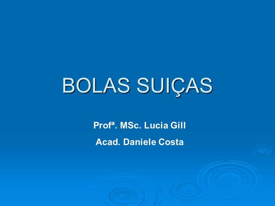 BOLAS SUIÇAS Profª. MSc. Lucia Gill Acad. Daniele Costa