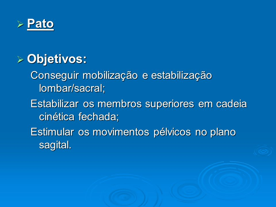 Pato Objetivos: Conseguir mobilização e estabilização lombar/sacral;