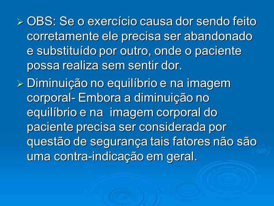 OBS: Se o exercício causa dor sendo feito corretamente ele precisa ser abandonado e substituído por outro, onde o paciente possa realiza sem sentir dor.
