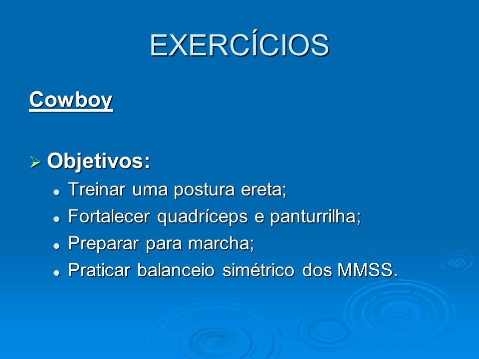 EXERCÍCIOS Cowboy Objetivos: Treinar uma postura ereta;