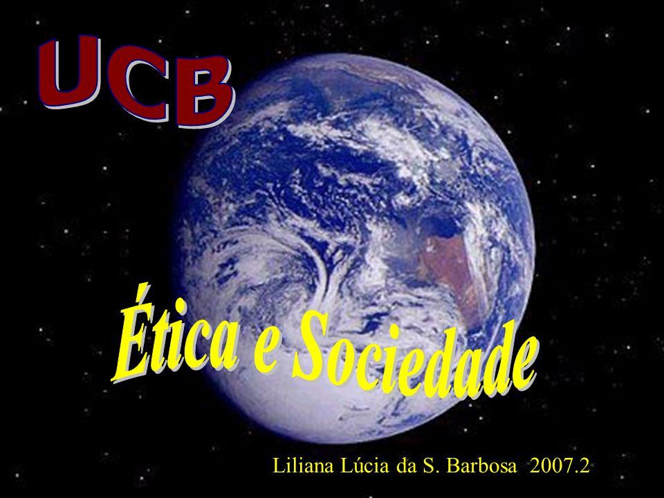 UCB Ética e Sociedade Liliana Lúcia da S. Barbosa 2007.2