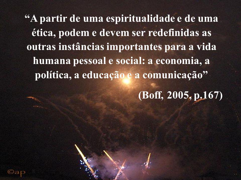 A partir de uma espiritualidade e de uma ética, podem e devem ser redefinidas as outras instâncias importantes para a vida humana pessoal e social: a economia, a política, a educação e a comunicação