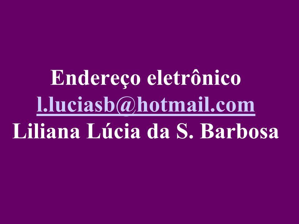Endereço eletrônico l.luciasb@hotmail.com Liliana Lúcia da S. Barbosa