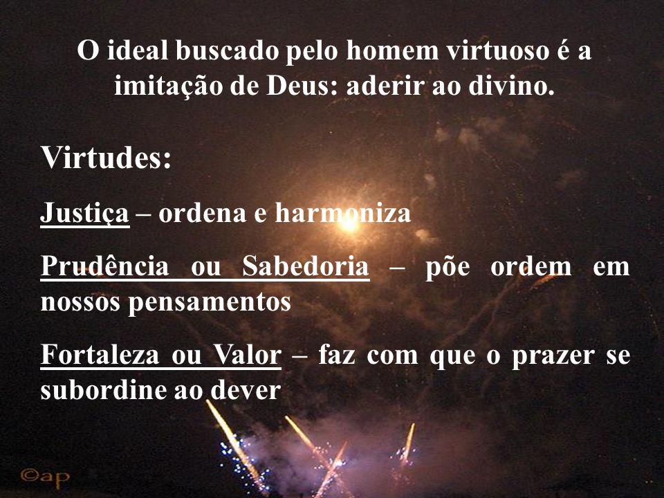 O ideal buscado pelo homem virtuoso é a imitação de Deus: aderir ao divino.