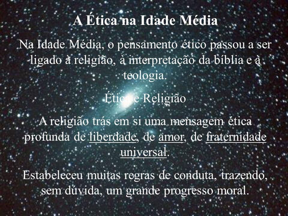 A Ética na Idade Média Na Idade Média, o pensamento ético passou a ser ligado à religião, à interpretação da bíblia e à teologia.
