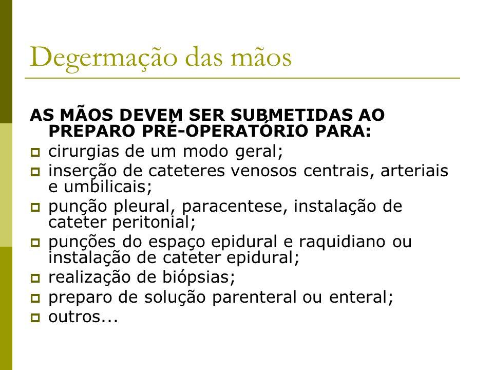 Degermação das mãos AS MÃOS DEVEM SER SUBMETIDAS AO PREPARO PRÉ-OPERATÓRIO PARA: cirurgias de um modo geral;