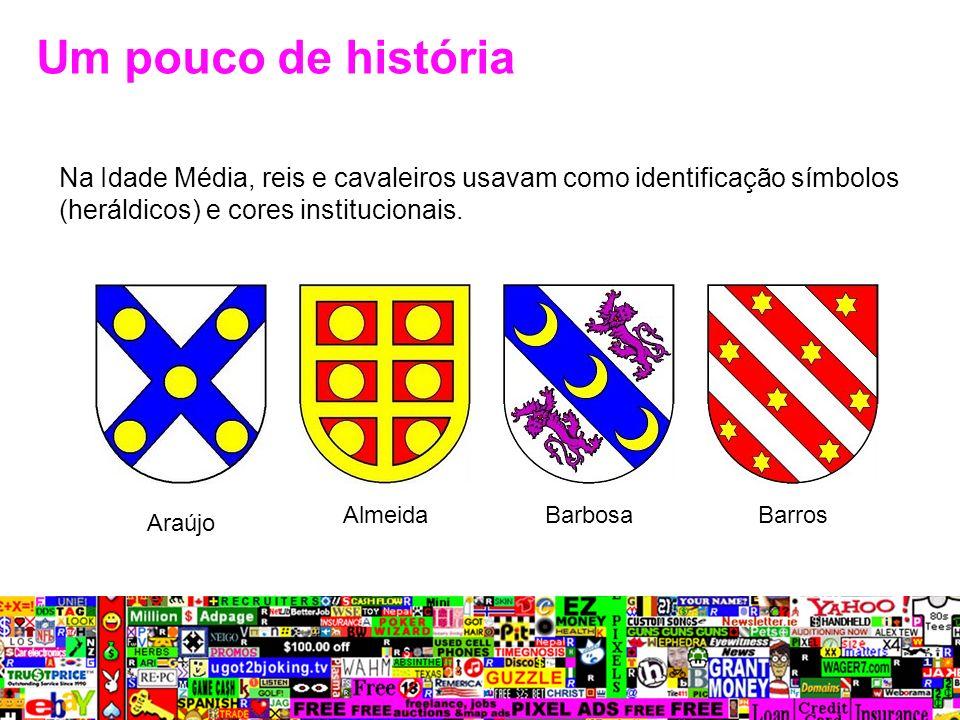 Um pouco de história Na Idade Média, reis e cavaleiros usavam como identificação símbolos (heráldicos) e cores institucionais.