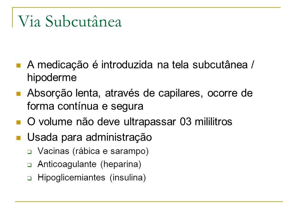 Via SubcutâneaA medicação é introduzida na tela subcutânea / hipoderme. Absorção lenta, através de capilares, ocorre de forma contínua e segura.