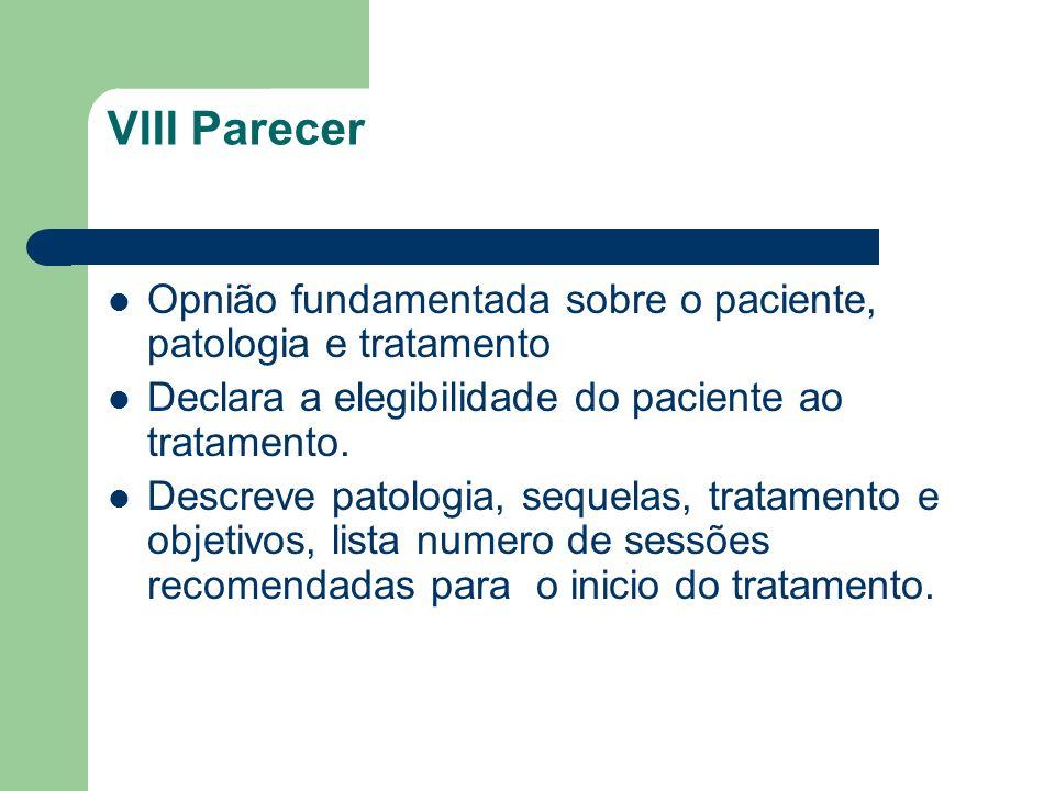VIII Parecer Opnião fundamentada sobre o paciente, patologia e tratamento. Declara a elegibilidade do paciente ao tratamento.