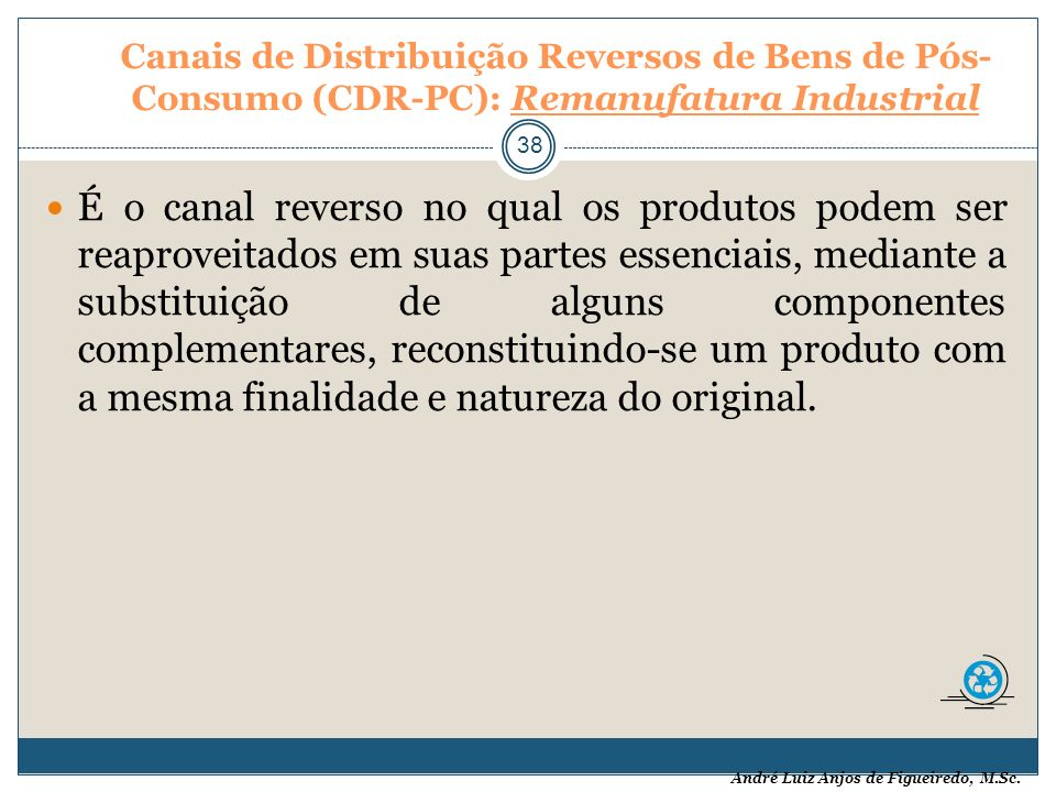 Canais de Distribuição Reversos de Bens de Pós-Consumo (CDR-PC): Remanufatura Industrial
